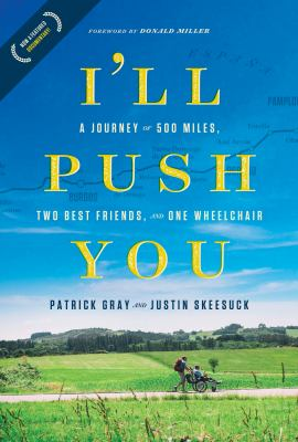 Cover image for I'll push you : a journey of 500 miles, two best friends, and one wheelchair