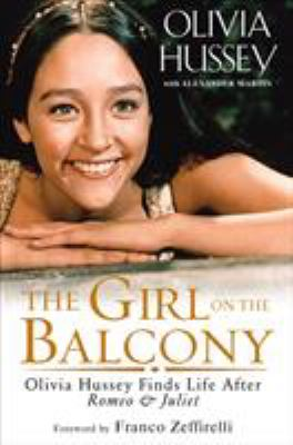 Cover image for The girl on the balcony : Olivia Hussey finds life after Romeo & Juliet