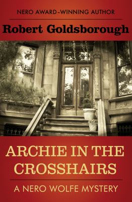 Cover image for Archie in the crosshairs : a Nero Wolfe mystery