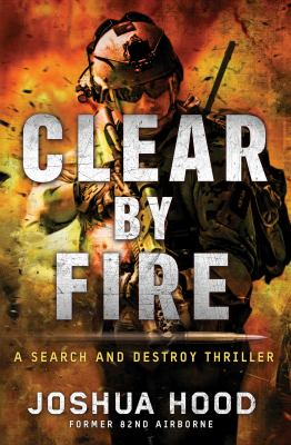Cover image for Clear by Fire : a search and destroy thriller