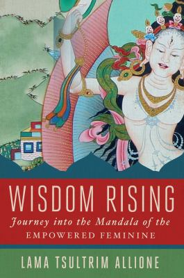 Cover image for Wisdom rising: journey into the mandala of the empowered feminine