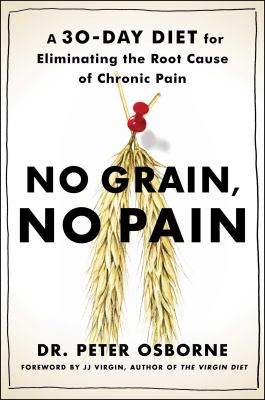 Cover image for No grain, no pain : a 30-day diet for eliminating the root cause of chronic pain
