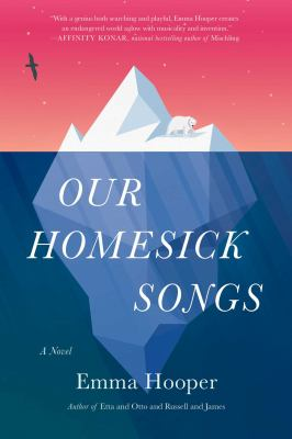 Cover image for Our homesick songs : a novel