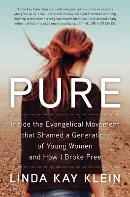 Cover image for Pure : inside the Evangelical movement that shamed a generation of young women and how I broke free