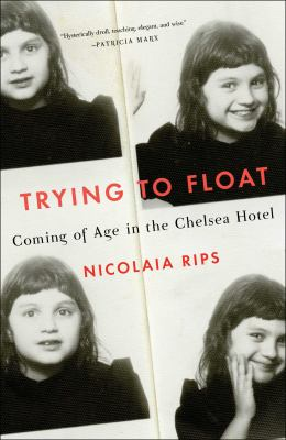Cover image for Trying to float : coming of age in the Chelsea Hotel