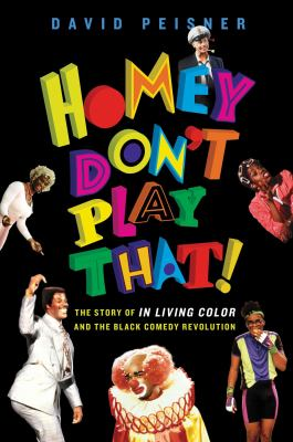Cover image for Homey don't play that! : the story of In Living Color and the black comedy revolution