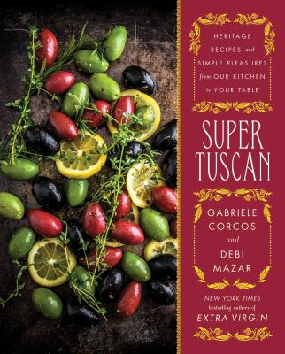 Cover image for Super Tuscan : heritage recipes and simple pleasures from our kitchen to your table
