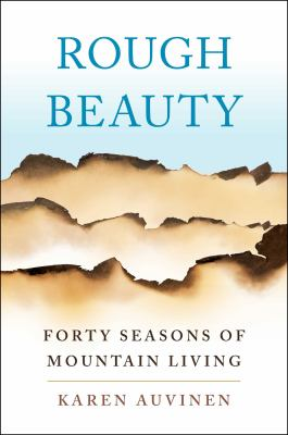 Cover image for Rough beauty : forty seasons of mountain living