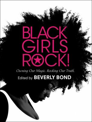 Cover image for Black girls rock! : owning our magic, rocking our truth