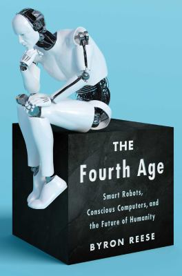 Cover image for The fourth age : smart robots, conscious computers, and the future of humanity