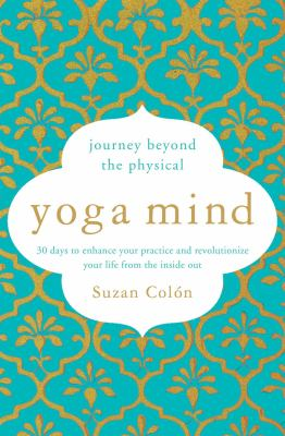 Cover image for Yoga mind : journey beyond the physical : 30 days to enhance your practice and revolutionize your life from the inside out