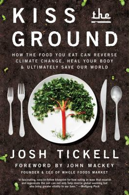 Cover image for Kiss the ground : how the food you eat can reverse climate change, heal your body & ultimately save our world