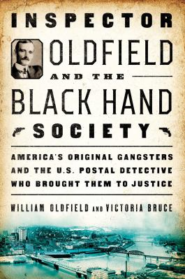 Cover image for Inspector Oldfield and the Black Hand Society : America's original gangsters and the U.S. Postal detective who brought them to justice