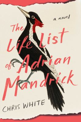 Cover image for The life list of Adrian Mandrick : a novel