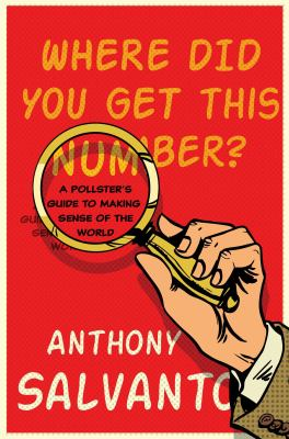Cover image for Where did you get this number? : a pollster's guide to making sense of the world