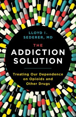 Cover image for The addiction solution : treating our dependence on opioids and other drugs