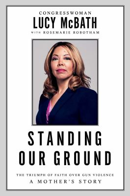 Cover image for Standing our ground : the triumph of faith over gun violence : a mother's story