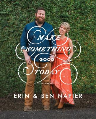 Cover image for Make something good today : a memoir