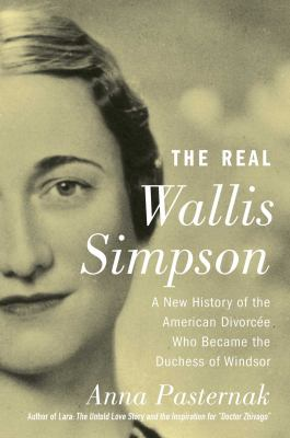 Cover image for The real Wallis Simpson : a new history of the American divorcée who became the Duchess of Windsor