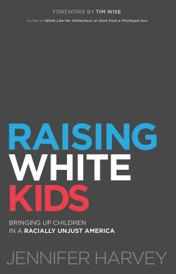 Cover image for Raising white kids : bringing up children in a racially unjust America
