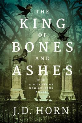 Cover image for The king of bones and ashes : a Witches of New Orleans novel