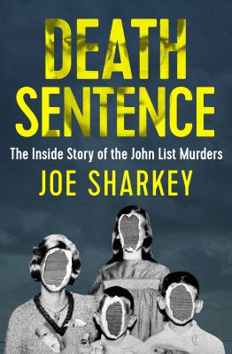 Cover image for Death sentence : the inside story of the John List murders