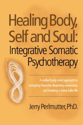 Cover image for Healing body, self and soul : integrative somatic psychotherapy