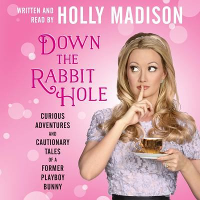 Cover image for Down the rabbit hole : the curious adventures of Holly Madison