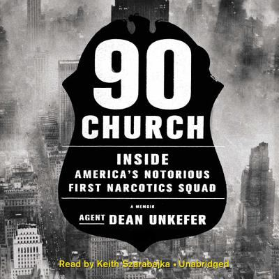 Cover image for 90 Church : inside America's notorious first narcotics squad