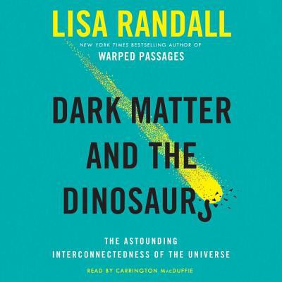 Cover image for Dark matter and the dinosaurs : the astounding interconnectedness of the universe