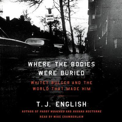 Cover image for Where the bodies were buried : Whitey Bulger and the world that made him