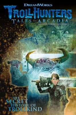 Cover image for Trollhunters. Tales of Arcadia : the secret history of Trollkind