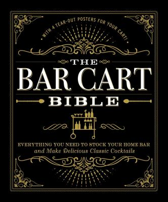 Cover image for The bar cart bible : everything you need to stock your home bar and make delicious classic cocktails
