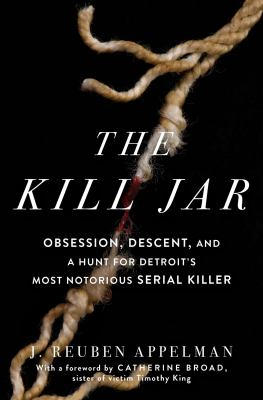 Cover image for The kill jar : obsession, descent, and a hunt for Detroit's most notorious serial killer