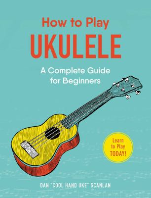 Cover image for How to play ukulele : a complete guide for beginners