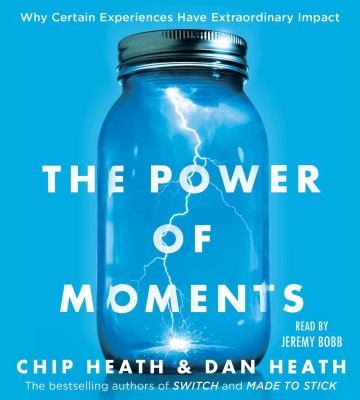 Cover image for The power of moments : why certain experiences have extraordinary impact