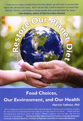 Cover image for The restore-our-planet diet : food choices, our environment, and our health