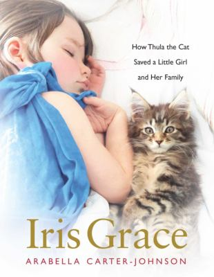 Cover image for Iris Grace : how Thula the cat saved a little girl and her family