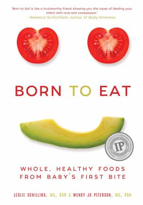 Cover image for Born to eat : whole, healthy foods from baby's first bite