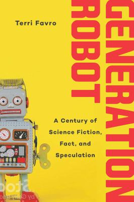 Cover image for Generation robot : a century of science fiction, fact, and speculation