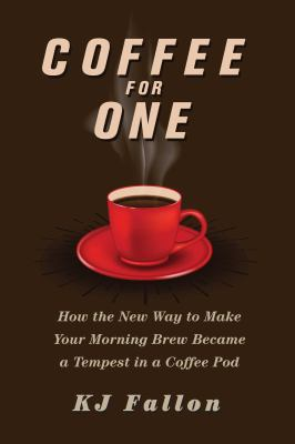 Cover image for Coffee for one : how the new way to make your morning brew became a tempest in a coffee pod