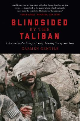 Cover image for Blindsided by the Taliban : a journalist's story of war, trauma, love, and loss