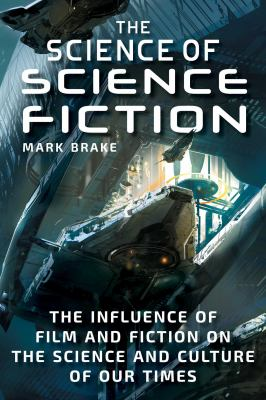 Cover image for The science of science fiction : the influence of film and fiction on the science and culture of our times