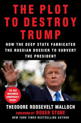 Cover image for The plot to destroy Trump: how the Deep State fabricated the Russian dossier to subvert the president