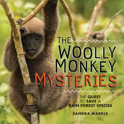 Cover image for The woolly monkey mysteries : the quest to save a rain forest species