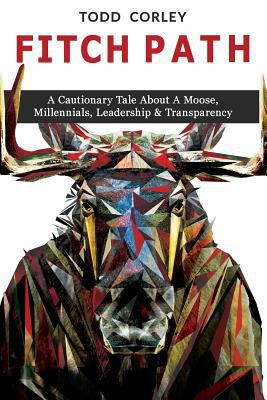 Cover image for Fitch path : a cautionary tale about a moose, Millennials, leadership & transparency