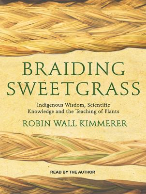 Cover image for Braiding sweetgrass : indigenous wisdom, scientific knowledge and the teaching of plants