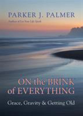 Cover image for On the brink of everything : grace, gravity, and getting old