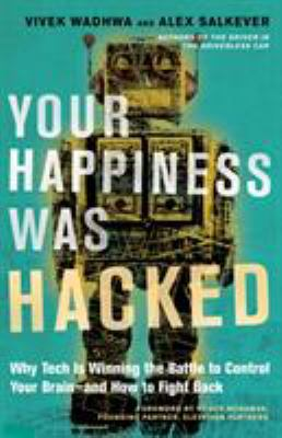 Cover image for Your happiness was hacked : why tech is winning the battle to control your brain, and how to fight back