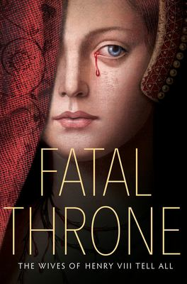 Cover image for Fatal throne : the wives of Henry VIII tell all